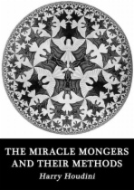 The Miracle Mongers and their Methods by Harry Houdini book cover