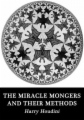 The Miracle Mongers and their Methods book cover.