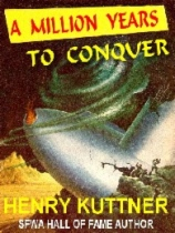A Million Years To Conquer by Henry Kuttner book cover