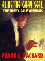 Alias The Gray Seal: The Jimmy Dale Omnibus by Frank L. Packard book cover