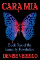 Cara Mia - Book One of the Immortyl Revolution by Denise Verrico book cover