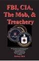 FBI, CIA, the Mob, and Treachery book cover