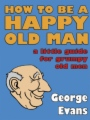 How to be a Happy Old Man book cover