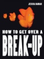 How to Get Over a Break-Up book cover