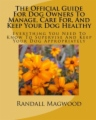 The Official Guide For Dog Owners To Manage, Care For, And Keep Your Dog Healthy book cover