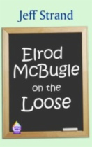 Elrod McBugle on the Loose by Jeff Strand book cover